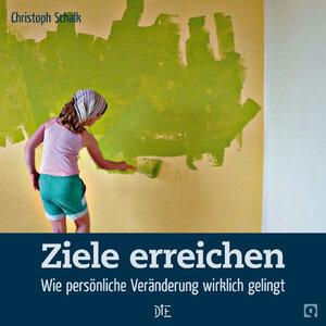 Ziele erreichen. Wie persönliche Veränderung wirklich gelingt. Christoph Schalk - Down to Earth
