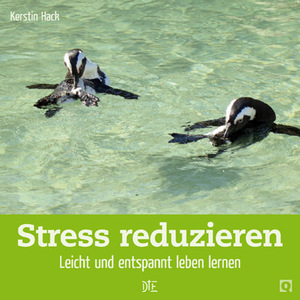 Stress reduzieren. Leicht und entspannt leben lernen. Kerstin Hack - Down to Earth