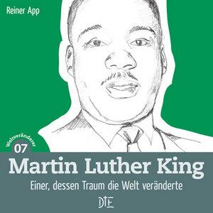 Martin Luther King. Einer, dessen Traum die Welt veränderte. Reiner App - Down to Earth