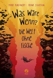 Was wäre wenn? - Die Welt ohne Fische - Boje Verlag