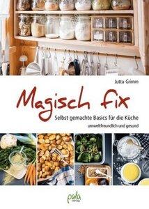 Magisch fix - selbst gemachte Basics für die Küche - Grimm, Jutta